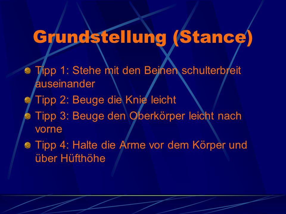 Grundstellung (Stance) Tipp 1: Stehe mit den Beinen schulterbreit auseinander Tipp 2: Beuge die Knie leicht Tipp 3: Beuge den Oberkörper leicht nach vorne Tipp 4: Halte die Arme vor dem Körper und über Hüfthöhe