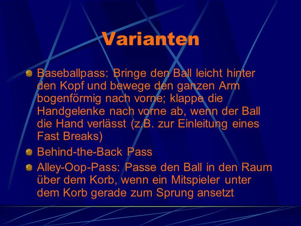 Varianten Baseballpass: Bringe den Ball leicht hinter den Kopf und bewege den ganzen Arm bogenförmig nach vorne; klappe die Handgelenke nach vorne ab, wenn der Ball die Hand verlässt (z.B.