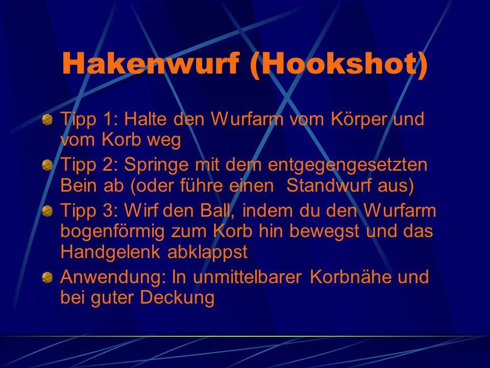 Hakenwurf (Hookshot) Tipp 1: Halte den Wurfarm vom Körper und vom Korb weg Tipp 2: Springe mit dem entgegengesetzten Bein ab (oder führe einen Standwu