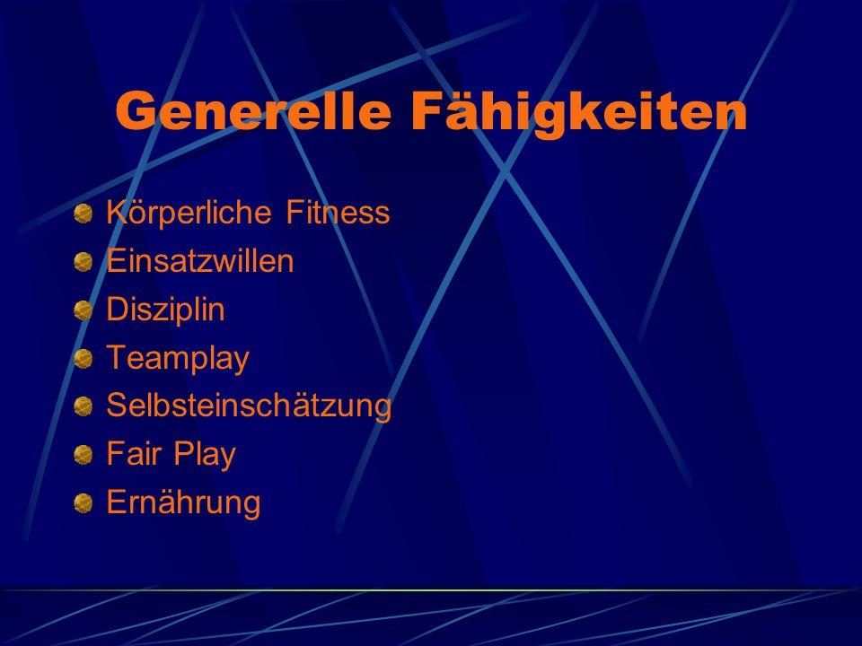Generelle Fähigkeiten Körperliche Fitness Einsatzwillen Disziplin Teamplay Selbsteinschätzung Fair Play Ernährung