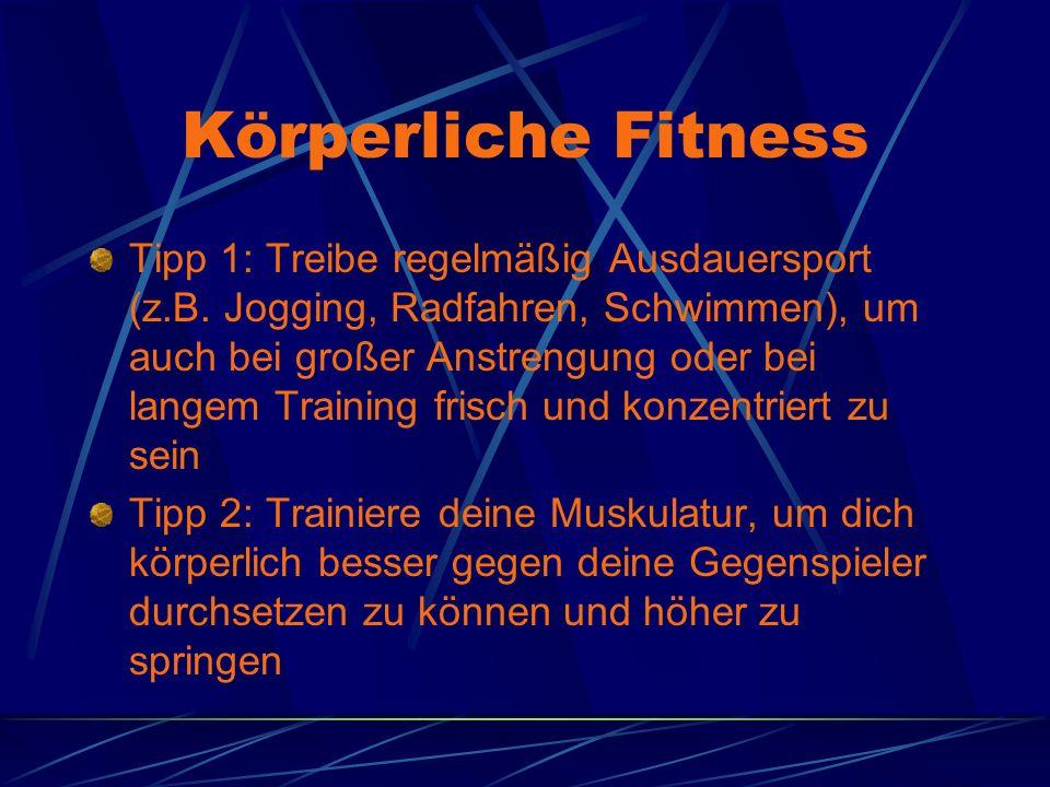 Körperliche Fitness Tipp 1: Treibe regelmäßig Ausdauersport (z.B. Jogging, Radfahren, Schwimmen), um auch bei großer Anstrengung oder bei langem Train