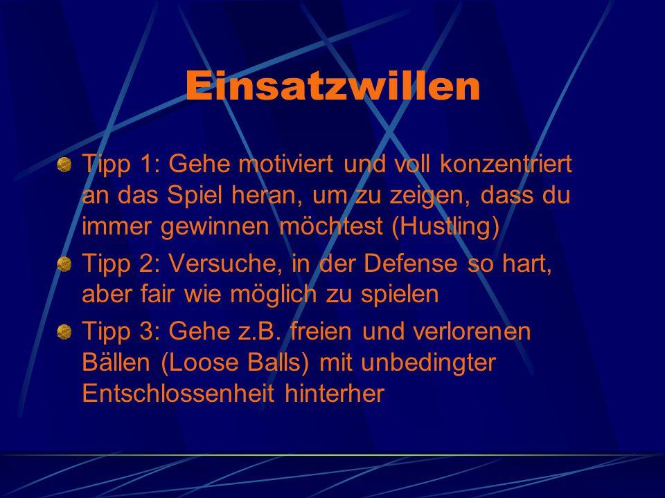Einsatzwillen Tipp 1: Gehe motiviert und voll konzentriert an das Spiel heran, um zu zeigen, dass du immer gewinnen möchtest (Hustling) Tipp 2: Versuc