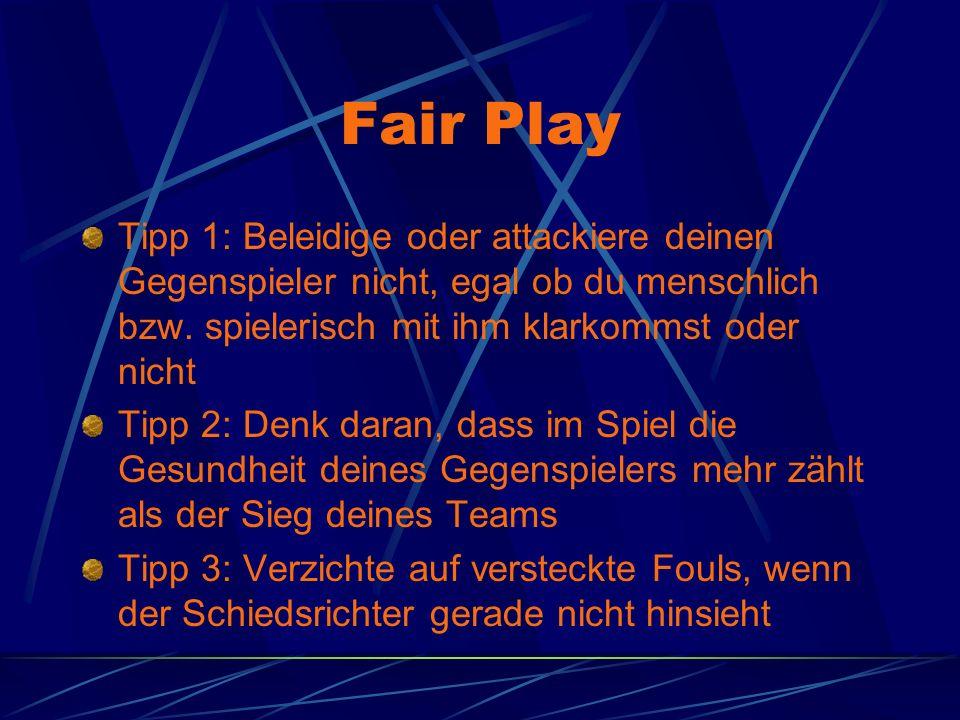 Fair Play Tipp 1: Beleidige oder attackiere deinen Gegenspieler nicht, egal ob du menschlich bzw. spielerisch mit ihm klarkommst oder nicht Tipp 2: De