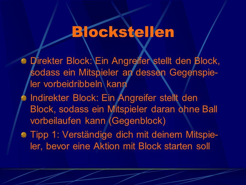 Blockstellen Direkter Block: Ein Angreifer stellt den Block, sodass ein Mitspieler an dessen Gegenspie- ler vorbeidribbeln kann Indirekter Block: Ein