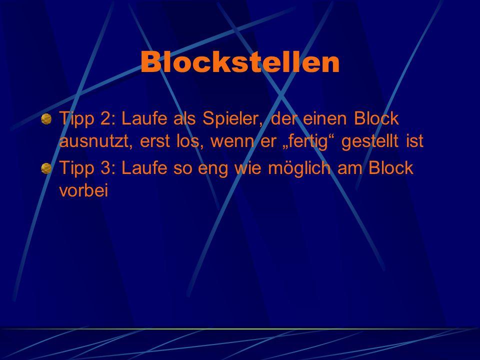 Blockstellen Tipp 2: Laufe als Spieler, der einen Block ausnutzt, erst los, wenn er fertig gestellt ist Tipp 3: Laufe so eng wie möglich am Block vorbei
