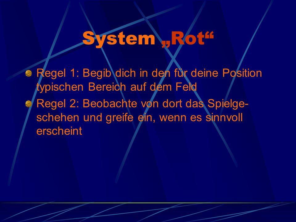 System Rot Regel 1: Begib dich in den für deine Position typischen Bereich auf dem Feld Regel 2: Beobachte von dort das Spielge- schehen und greife ein, wenn es sinnvoll erscheint