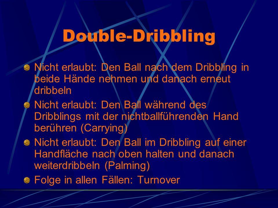 Double-Dribbling Nicht erlaubt: Den Ball nach dem Dribbling in beide Hände nehmen und danach erneut dribbeln Nicht erlaubt: Den Ball während des Dribblings mit der nichtballführenden Hand berühren (Carrying) Nicht erlaubt: Den Ball im Dribbling auf einer Handfläche nach oben halten und danach weiterdribbeln (Palming) Folge in allen Fällen: Turnover