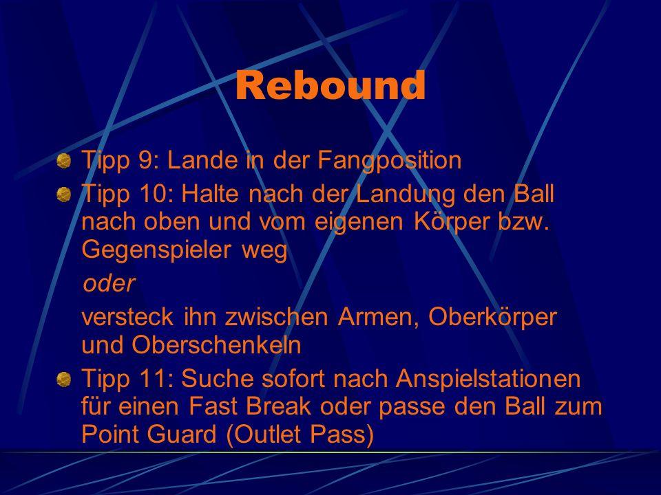 Rebound Tipp 9: Lande in der Fangposition Tipp 10: Halte nach der Landung den Ball nach oben und vom eigenen Körper bzw. Gegenspieler weg oder verstec