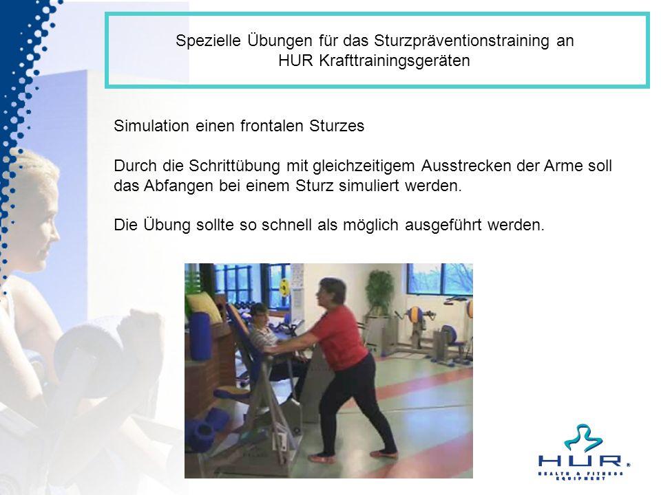 Spezielle Übungen für das Sturzpräventionstraining an HUR Krafttrainingsgeräten Simulation einen frontalen Sturzes Durch die Schrittübung mit gleichze
