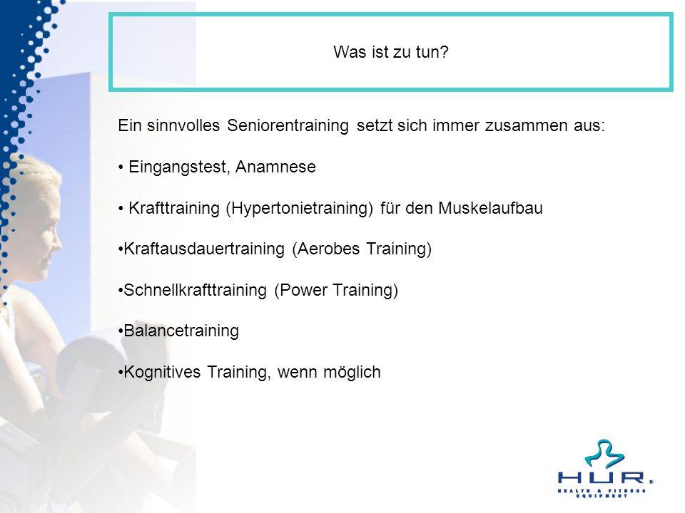 Was ist zu tun? Ein sinnvolles Seniorentraining setzt sich immer zusammen aus: Eingangstest, Anamnese Krafttraining (Hypertonietraining) für den Muske