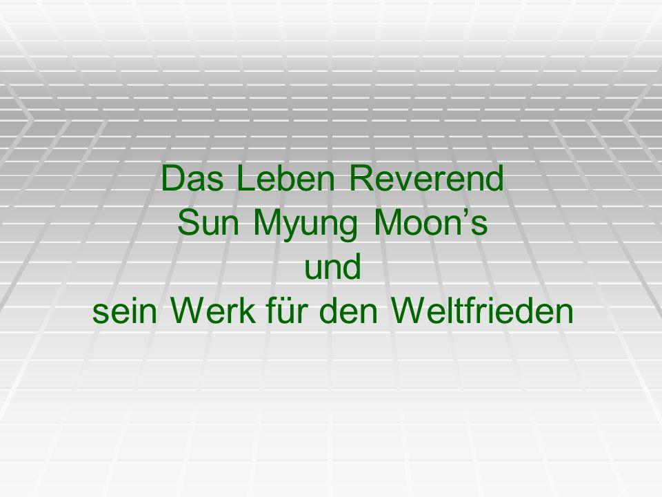 Das Leben Reverend Sun Myung Moons und sein Werk für den Weltfrieden