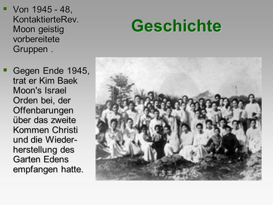 Geschichte Von 1945 - 48, KontaktierteRev. Moon geistig vorbereitete Gruppen. Von 1945 - 48, KontaktierteRev. Moon geistig vorbereitete Gruppen. Gegen