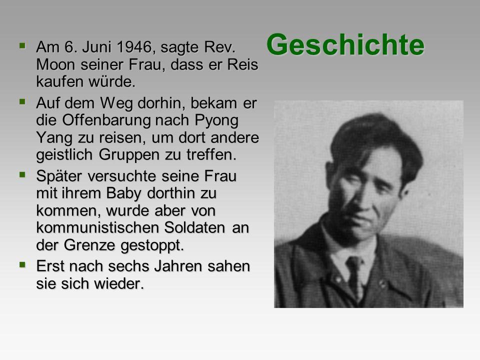 Geschichte Am 6. Juni 1946, sagte Rev. Moon seiner Frau, dass er Reis kaufen würde. Am 6. Juni 1946, sagte Rev. Moon seiner Frau, dass er Reis kaufen