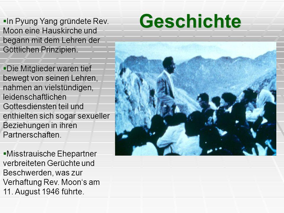 Geschichte In Pyung Yang gründete Rev. Moon eine Hauskirche und begann mit dem Lehren der Göttlichen Prinzipien. Die Mitglieder waren tief bewegt von