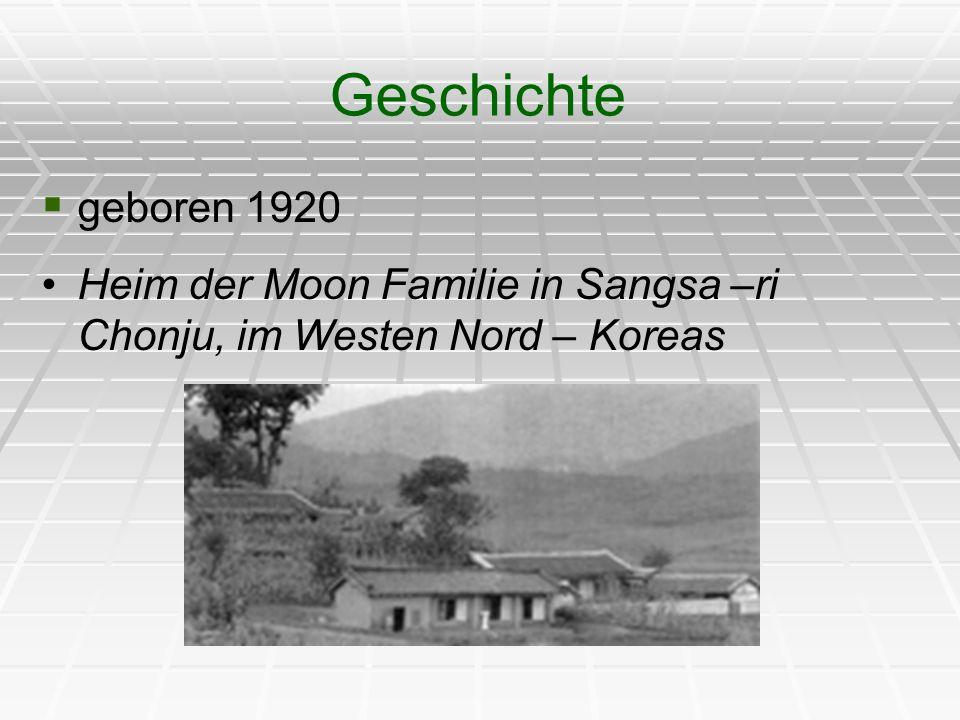 geboren 1920 Heim der Moon Familie in Sangsa –ri Chonju, im Westen Nord – Koreas Geschichte