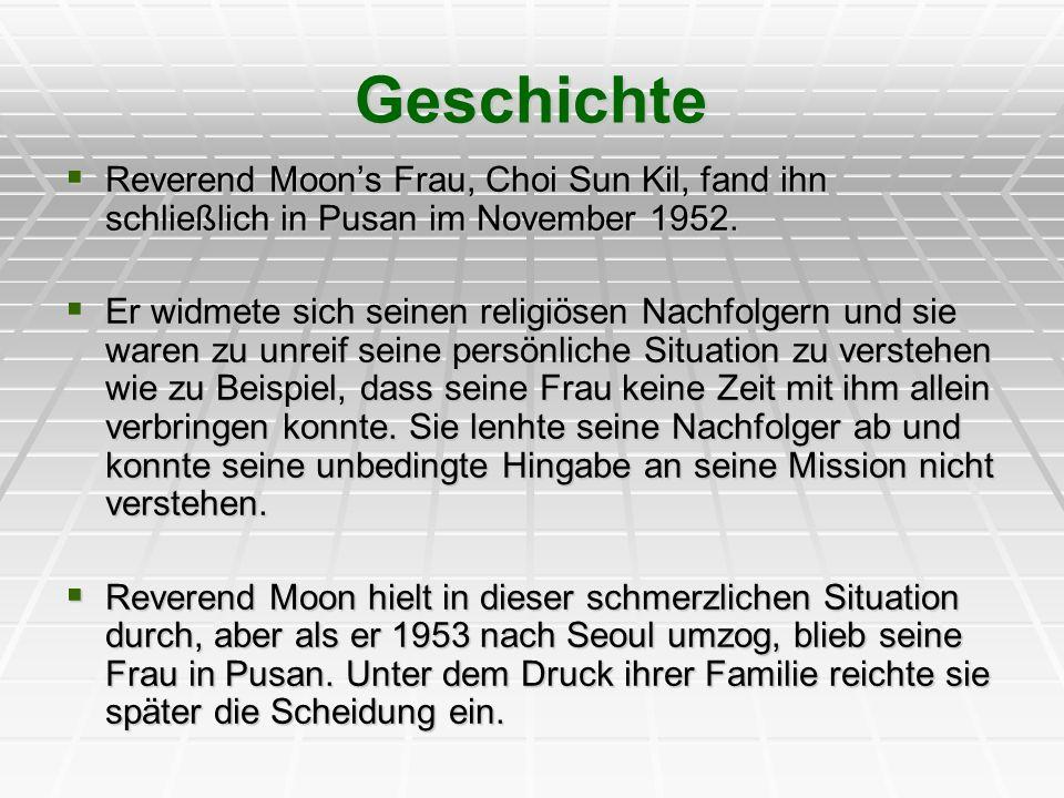 Geschichte Reverend Moons Frau, Choi Sun Kil, fand ihn schließlich in Pusan im November 1952. Reverend Moons Frau, Choi Sun Kil, fand ihn schließlich