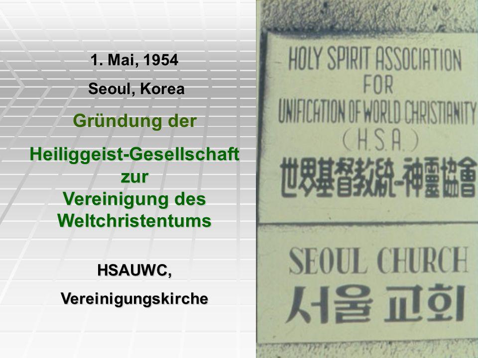 1. Mai, 1954 Seoul, Korea Seoul, Korea Gründung der Heiliggeist-Gesellschaft zur Vereinigung des Weltchristentums HSAUWC,Vereinigungskirche