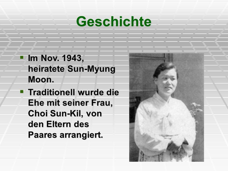 Geschichte Im Nov. 1943, heiratete Sun-Myung Moon. Im Nov. 1943, heiratete Sun-Myung Moon. Traditionell wurde die Ehe mit seiner Frau, Choi Sun-Kil, v