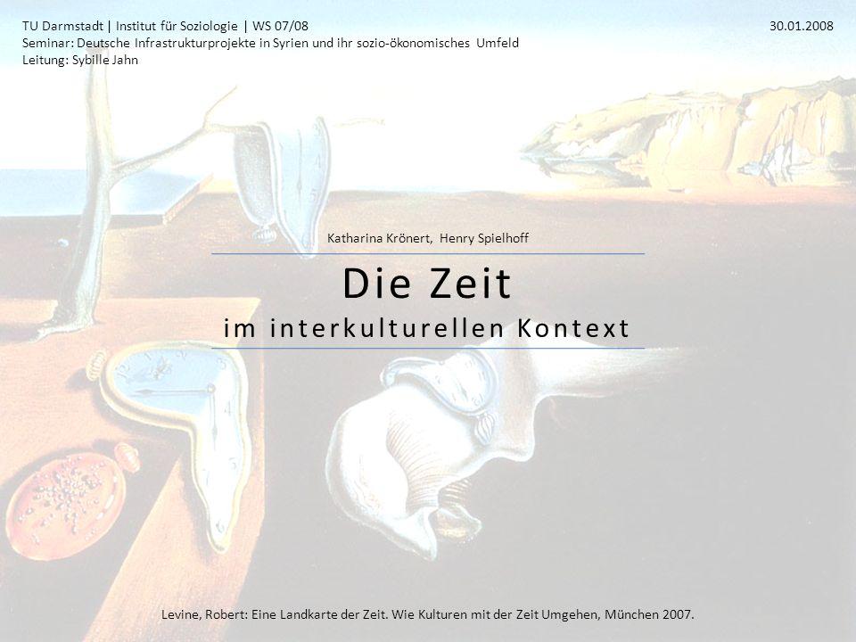 im interkulturellen Kontext Katharina Krönert, Henry Spielhoff Die Zeit TU Darmstadt | Institut für Soziologie | WS 07/08 Seminar: Deutsche Infrastruk
