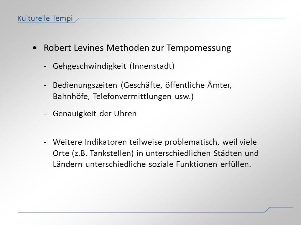 Kulturelle Tempi Robert Levines Methoden zur Tempomessung -Gehgeschwindigkeit (Innenstadt) -Bedienungszeiten (Geschäfte, öffentliche Ämter, Bahnhöfe,