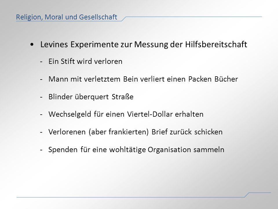 Levines Experimente zur Messung der Hilfsbereitschaft Religion, Moral und Gesellschaft -Ein Stift wird verloren -Mann mit verletztem Bein verliert ein