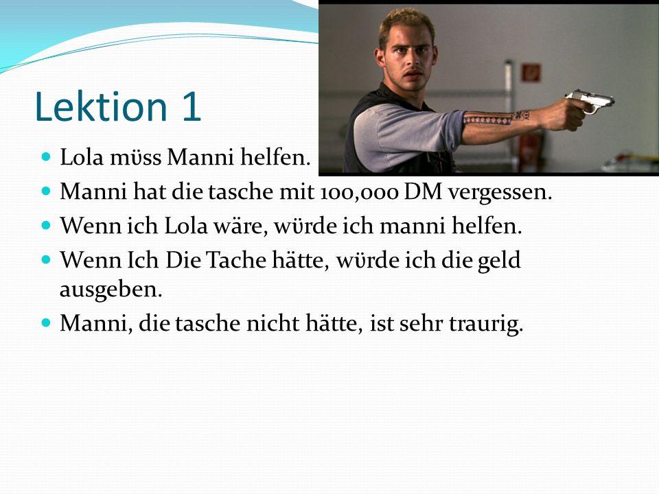 Lektion 1 Lola mϋss Manni helfen.Manni hat die tasche mit 100,000 DM vergessen.