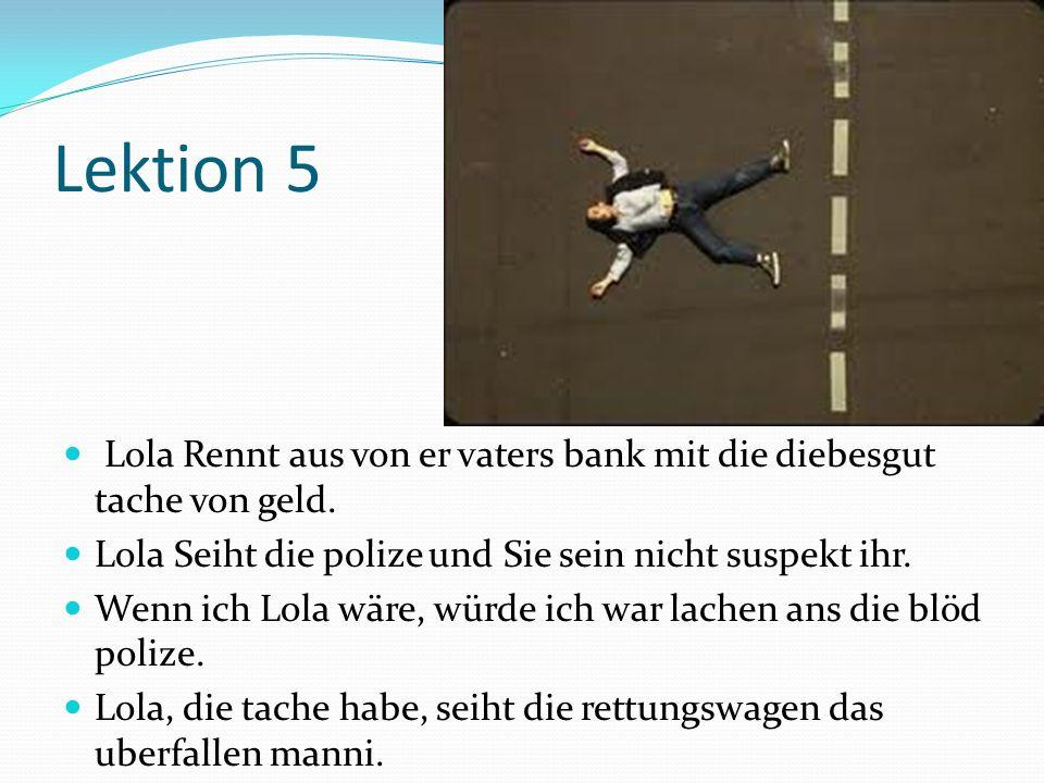Lektion 5 Lola Rennt aus von er vaters bank mit die diebesgut tache von geld.