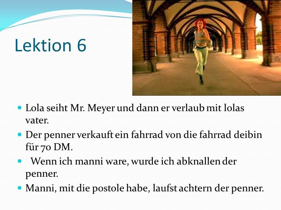 Lektion 6 Lola seiht Mr.Meyer und dann er verlaub mit lolas vater.