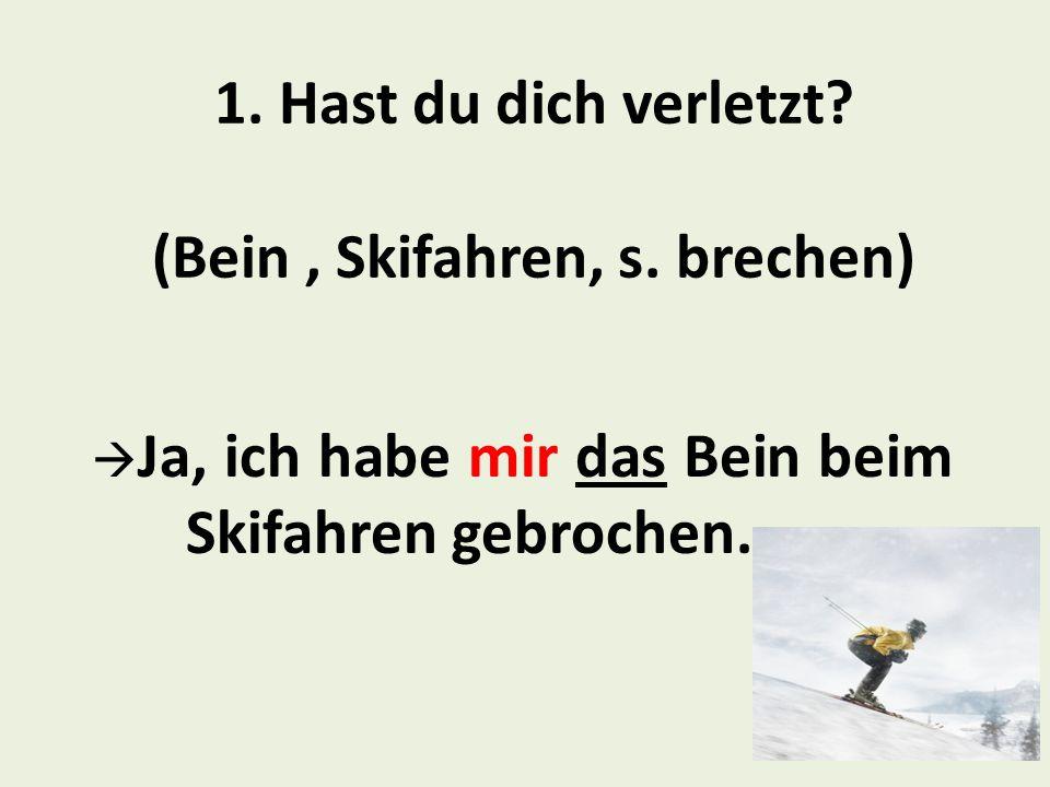 1.Hast du dich verletzt. (Bein, Skifahren, s.