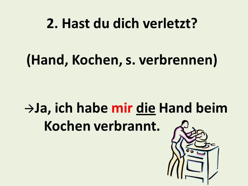 2.Hast du dich verletzt. (Hand, Kochen, s.