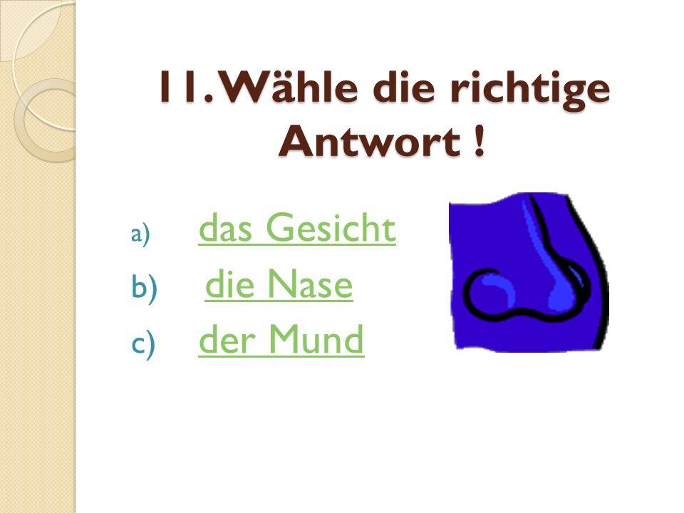 11. Wähle die richtige Antwort ! a) das Gesicht das Gesicht b) die Nasedie Nase c) der Mundder Mund