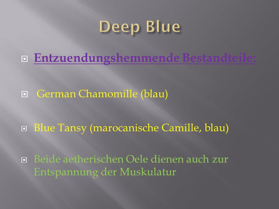 Entzuendungshemmende Bestandteile: German Chamomille (blau) Blue Tansy (marocanische Camille, blau) Beide aetherischen Oele dienen auch zur Entspannun