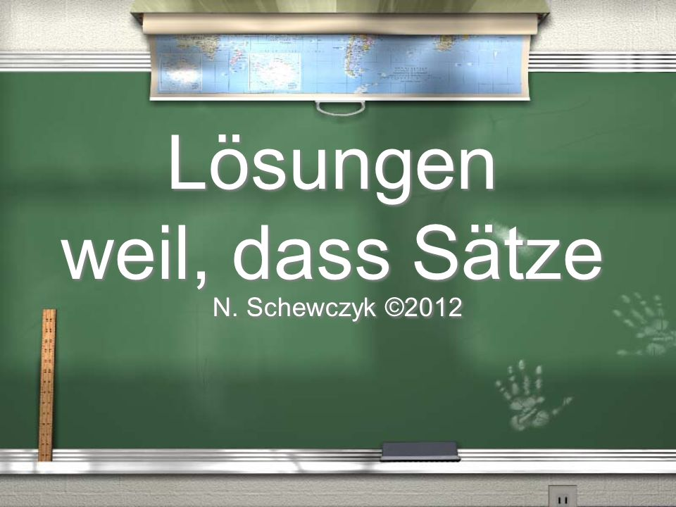 Lösungen weil, dass Sätze N. Schewczyk ©2012