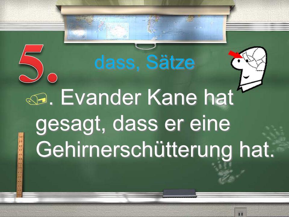 dass, Sätze /. Evander Kane hat gesagt, dass er eine Gehirnerschütterung hat.