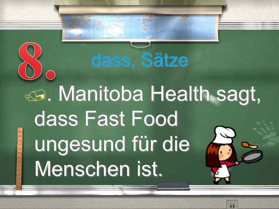 dass, Sätze /. Manitoba Health sagt, dass Fast Food ungesund für die Menschen ist.