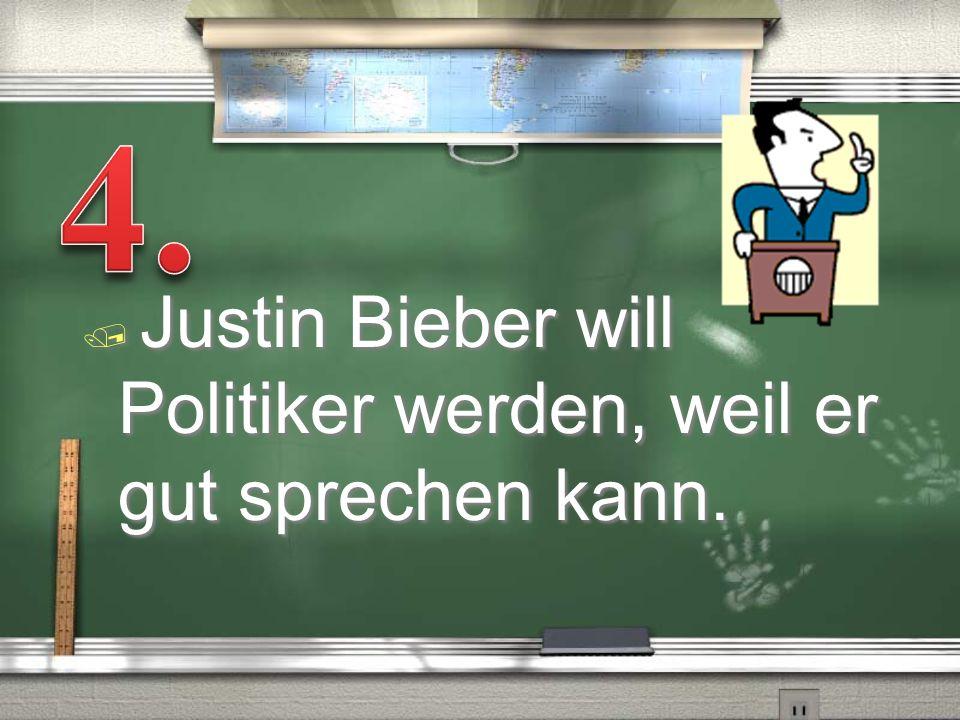 / Justin Bieber will Politiker werden, weil er gut sprechen kann.
