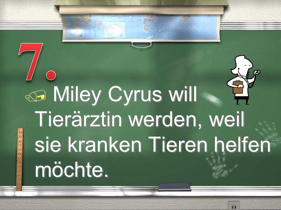/ Miley Cyrus will Tierärztin werden, weil sie kranken Tieren helfen möchte.