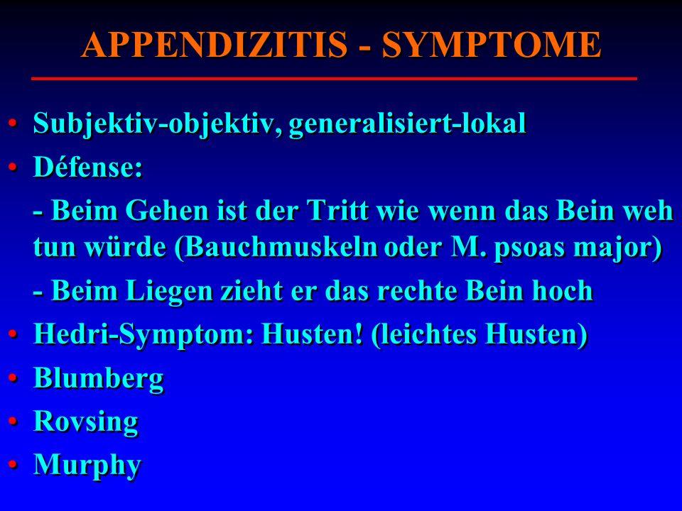 APPENDIZITIS - SYMPTOME Subjektiv-objektiv, generalisiert-lokal Défense: - Beim Gehen ist der Tritt wie wenn das Bein weh tun würde (Bauchmuskeln oder