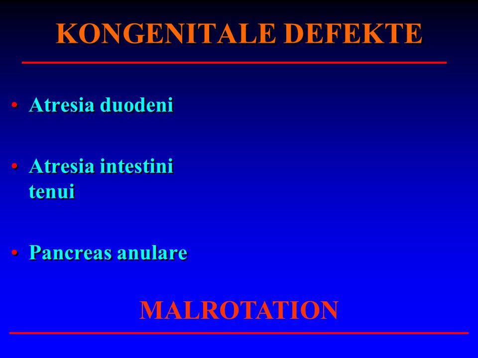 KONGENITALE DEFEKTE Atresia duodeni Atresia intestini tenui Pancreas anulare Atresia duodeni Atresia intestini tenui Pancreas anulare MALROTATION
