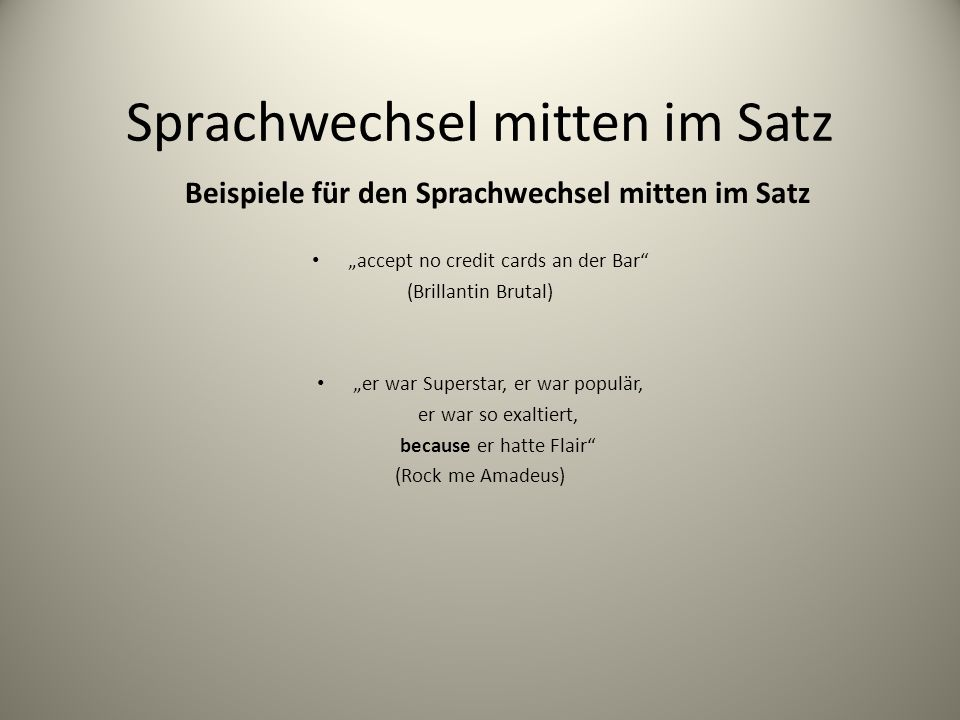 Sprachwechsel mitten im Satz Beispiele für den Sprachwechsel mitten im Satz accept no credit cards an der Bar (Brillantin Brutal) er war Superstar, er