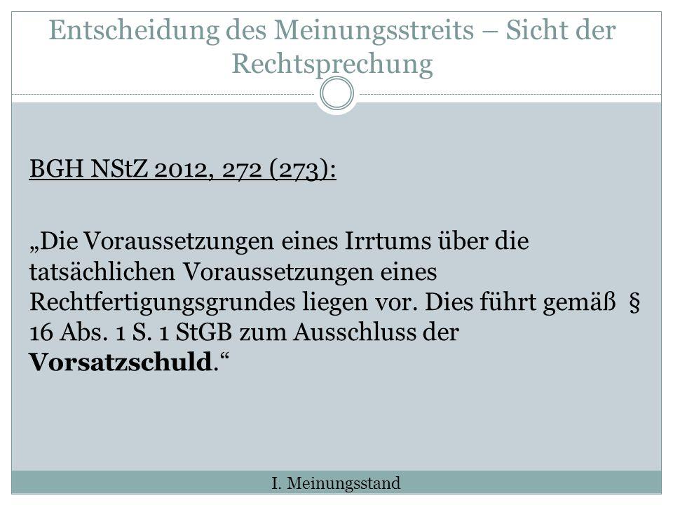 Entscheidung des Meinungsstreits – Sicht der Rechtsprechung BGH NStZ 2012, 272 (273): Die Voraussetzungen eines Irrtums über die tatsächlichen Vorauss