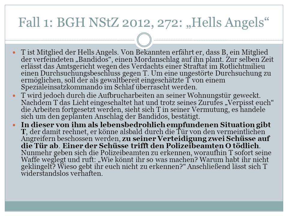 Fall 1: BGH NStZ 2012, 272: Hells Angels T ist Mitglied der Hells Angels. Von Bekannten erfährt er, dass B, ein Mitglied der verfeindeten Bandidos, ei