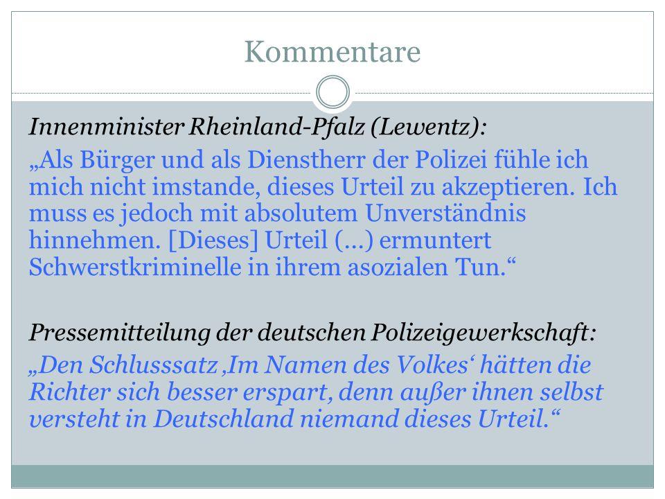 Kommentare Innenminister Rheinland-Pfalz (Lewentz): Als Bürger und als Dienstherr der Polizei fühle ich mich nicht imstande, dieses Urteil zu akzeptie