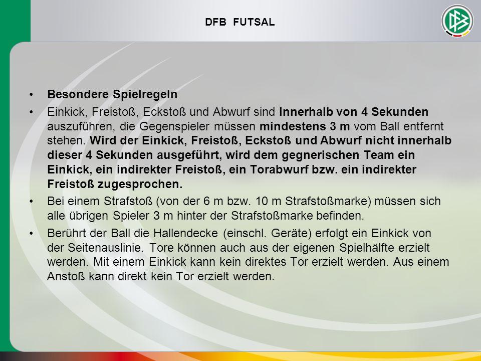 DFB FUTSAL Besondere Spielregeln Einkick, Freistoß, Eckstoß und Abwurf sind innerhalb von 4 Sekunden auszuführen, die Gegenspieler müssen mindestens 3