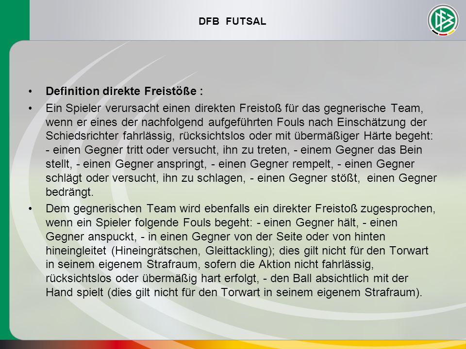 DFB FUTSAL Definition direkte Freistöße : Ein Spieler verursacht einen direkten Freistoß für das gegnerische Team, wenn er eines der nachfolgend aufge