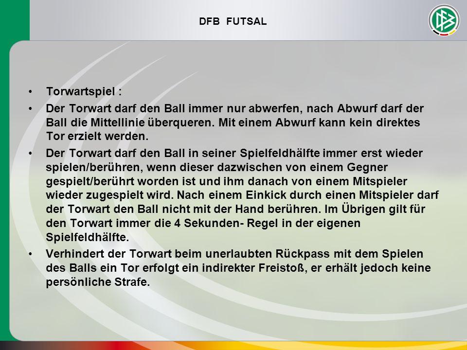 DFB FUTSAL Torwartspiel : Der Torwart darf den Ball immer nur abwerfen, nach Abwurf darf der Ball die Mittellinie überqueren. Mit einem Abwurf kann ke