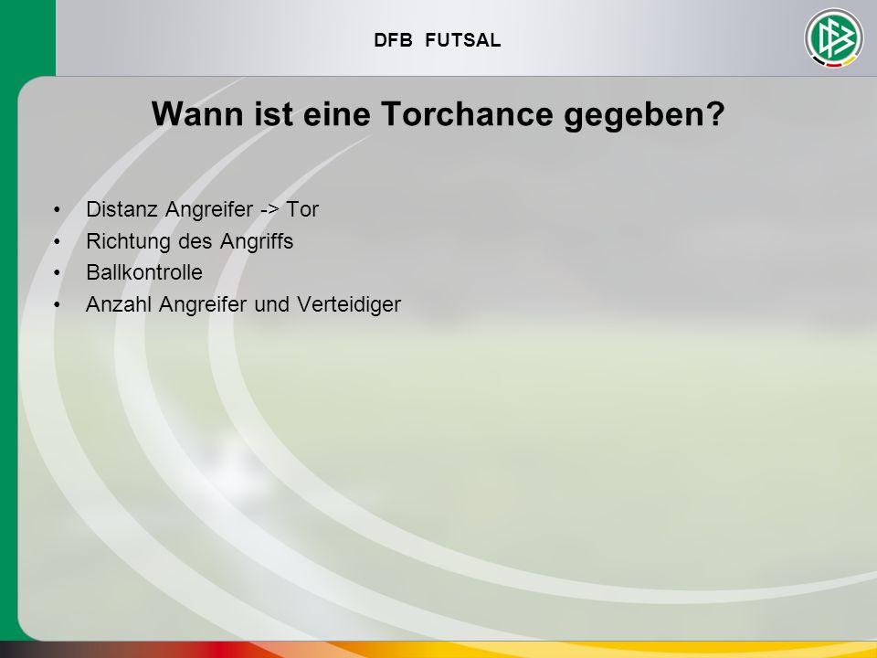 DFB FUTSAL Wann ist eine Torchance gegeben? Distanz Angreifer -> Tor Richtung des Angriffs Ballkontrolle Anzahl Angreifer und Verteidiger