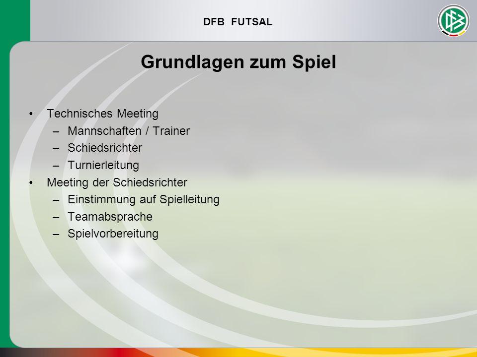 DFB FUTSAL Grundlagen zum Spiel Technisches Meeting –Mannschaften / Trainer –Schiedsrichter –Turnierleitung Meeting der Schiedsrichter –Einstimmung au