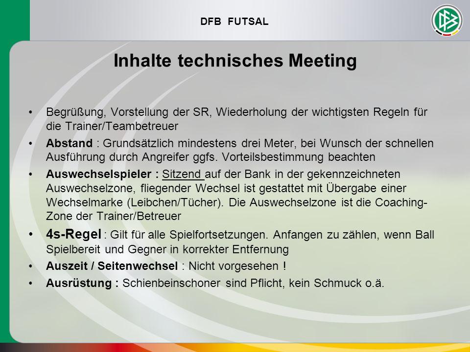 DFB FUTSAL Inhalte technisches Meeting Begrüßung, Vorstellung der SR, Wiederholung der wichtigsten Regeln für die Trainer/Teambetreuer Abstand : Grund
