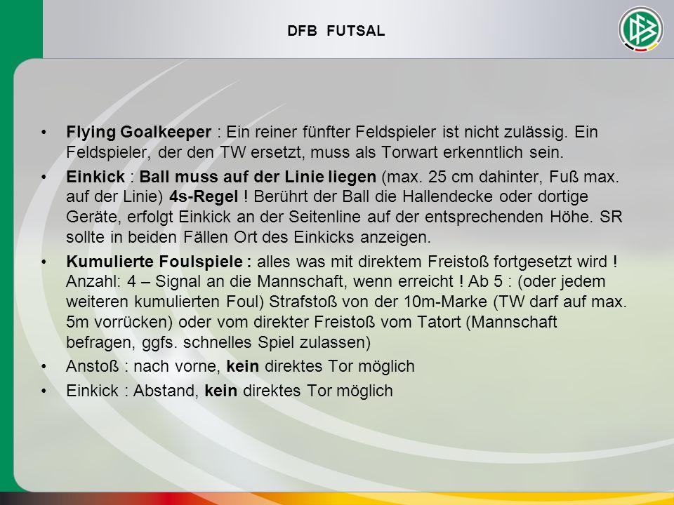 DFB FUTSAL Flying Goalkeeper : Ein reiner fünfter Feldspieler ist nicht zulässig. Ein Feldspieler, der den TW ersetzt, muss als Torwart erkenntlich se